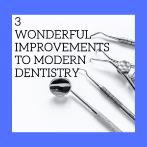 "title banner for ""3 wonderful improvements to modern dentistry"""