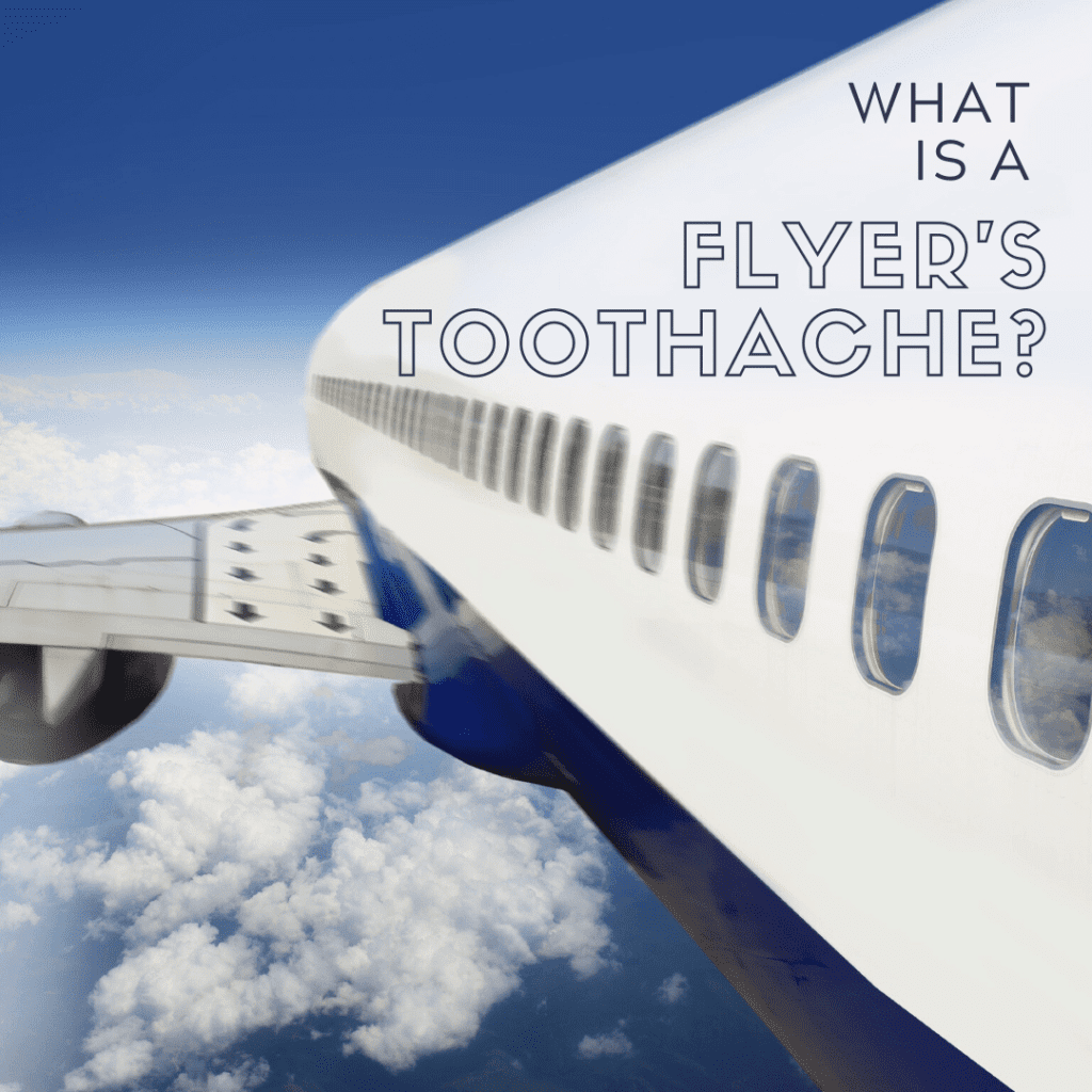 What is a Flyer's toothache